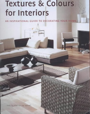 Textures and Colours for Interiors: An Inspirational Guide to Decorating Your Home  by  Katherine Sorrell
