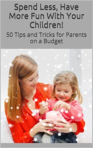 Spend Less, Have More Fun With Your Children!: 50 Tips and Tricks for Parents on a Budget (Spend Less, Enjoy Life More Book 2)  by  Roz Andrews