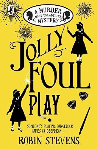 Jolly Foul Play: A Murder Most Unladylike Mystery  by  Robin  Stevens
