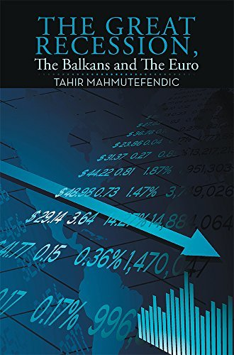 The Great Recession, The Balkans and The Euro Tahir Mahmutefendic