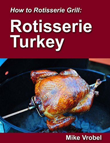 Rotisserie Turkey: 29 Recipes for Turkey on Your Grills Rotisserie  by  Mike Vrobel