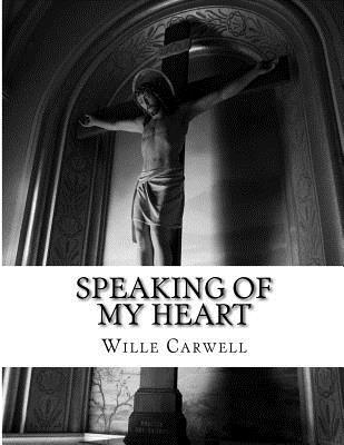 Speaking of My Heart  by  Wille Carwell