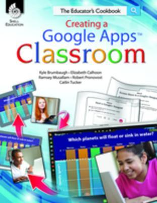 Creating a Google Apps Classroom: The Educators Cookbook  by  Teacher Created Materials