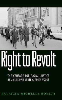 Right to Revolt: The Crusade for Racial Justice in Mississippis Central Piney Woods  by  Patricia Michelle Boyett