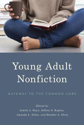 Young Adult Nonfiction: Gateway to the Common Core Judith A. Hayn
