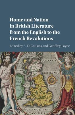 Home and Nation in British Literature from the English to the French Revolutions A.D. Cousins