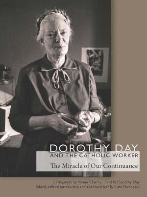 Dorothy Day and the Catholic Worker: The Miracle of Our Continuance  by  Dorothy Day