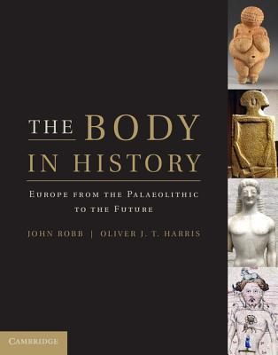 The Body in History: Europe from the Palaeolithic to the Future Oliver  Harris