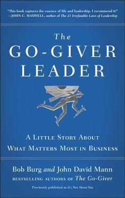 The Go-Giver Leader: A Little Story About What Matters Most in Business  by  Bob Burg