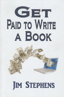 Get Paid to Write a Book: Write a Non-Fiction Book Proposal and Sell It  by  Jim Stephens