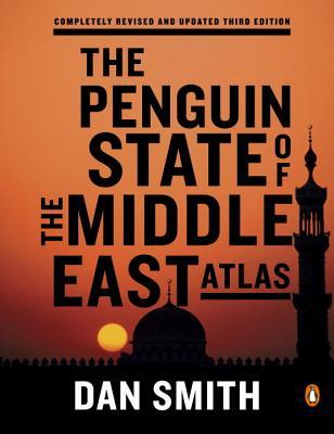 The Penguin State of the Middle East Atlas: Completely Revised and Updated Third Edition  by  Dan Smith