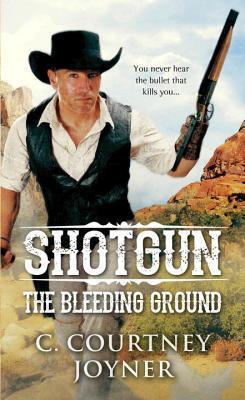 Shotgun The Bleeding Ground: A John Bishop Western C Courtney Joyner