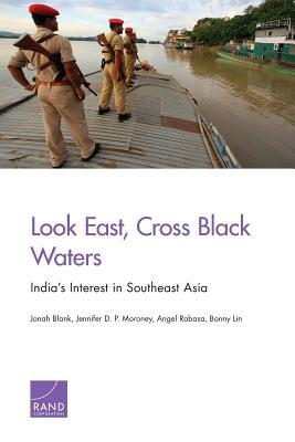 Look East, Cross Black Waters: Indias Interest in Southeast Asia  by  Jonah Blank
