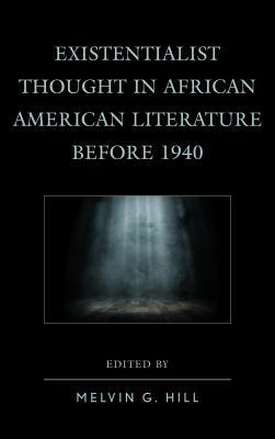 Existentialist Thought in African American Literature Before 1940 Melvin Hill