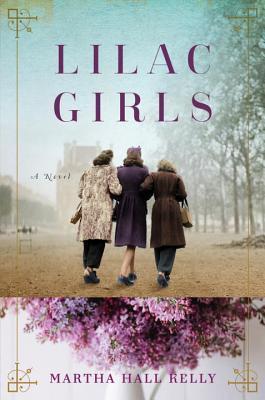 Lilac Girls: A Novel Martha Hall Kelly