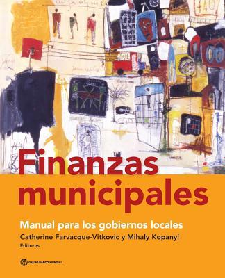 Finanzas Municipales: Manual Para Los Gobiernos Locales  by  Catherine D Farvacque-Vitkovic