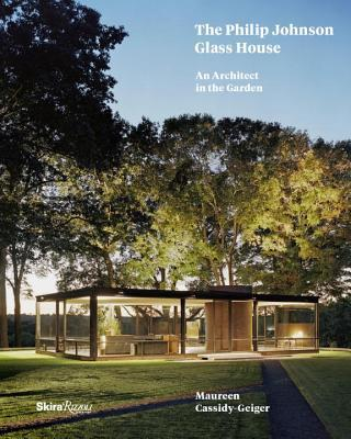 The Philip Johnson Glass House: An Architect in the Garden Maureen Cassidy-Geiger