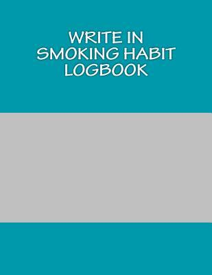 Write in Smoking Habit Logbook: Blank Books You Can Write in  by  H. Barnett