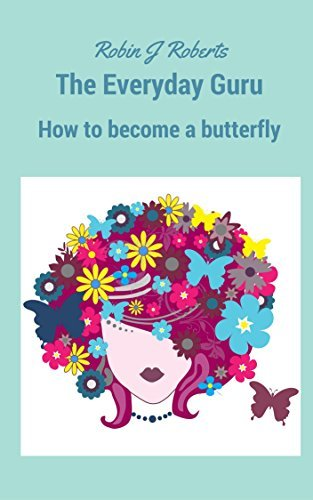 The Everyday Guru: How to become a butterfly Robin Roberts
