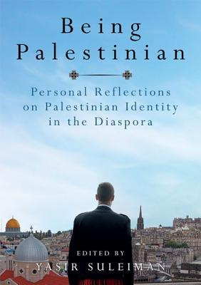 Being Palestinian: Personal Reflections on Palestinian Identity in the Diaspora  by  Y Suleiman