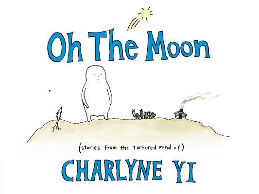 Oh the Moon: Stories from the Tortured Mind of Charlyne Yi  by  Charlyne Yi