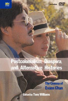 Postcolonialism, Diaspora, and Alternative Histories: The Cinema of Evans Chan [Includes 2 DVDs] Tony Williams