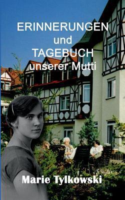 Erinnerungen und Tagebuch unserer Mutti  by  Marie Tylkowski