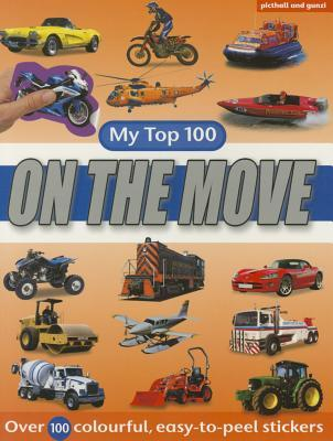 On the Move - My Top 100: Excitement for Vehicle-Mad Youngsters - Over 100 Colourful, Easy-To-Peel Stickers  by  Chez Picthall