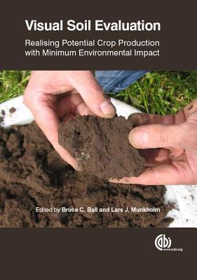 Visual Soil Evaluation: Realising Potential Crop Production with Minimum Environmental Impact Bruce C Ball