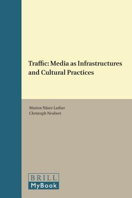 Traffic: Media as Infrastructures and Cultural Practices Marion Naser-Lather