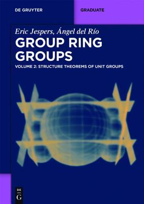 Structure Theorems of Unit Groups  by  Eric Jespers