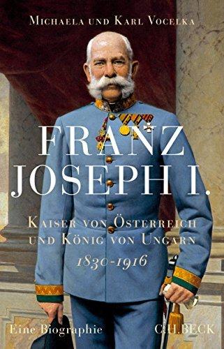Franz Joseph I.: Kaiser von Österreich und König von Ungarn Michaela Vocelka