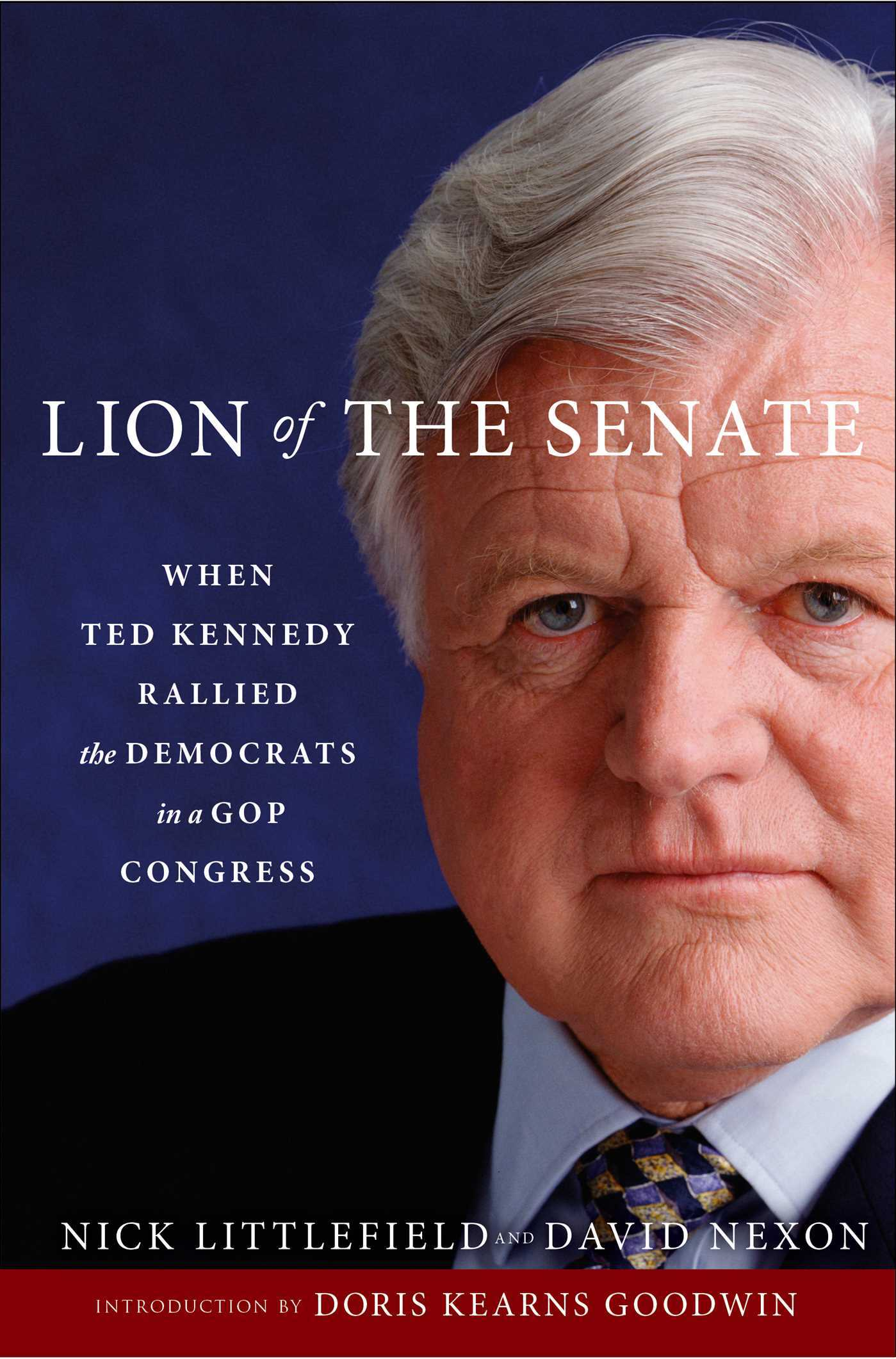 Lion of the Senate: When Ted Kennedy Rallied the Democrats in a GOP Congress  by  Nick Littlefield