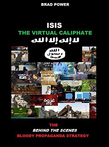 ISIS: The Virtual Caliphate: The Behind the Sences Bloody Propaganda Strategy  by  Brad Power