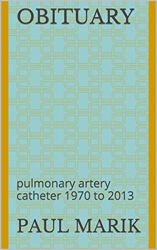 Obituary: pulmonary artery catheter 1970 to 2013  by  Paul Marik