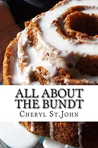 All About the Bundt: Bundt Cake Recipes Cheryl St.John