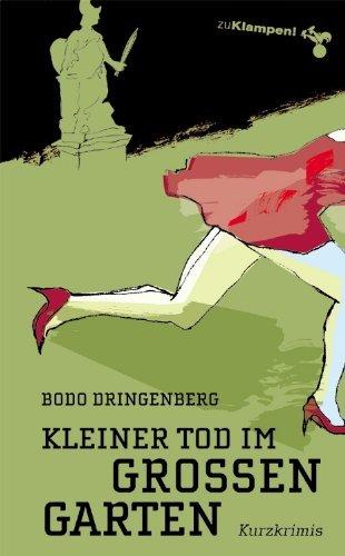 Kleiner Tod im Großen Garten: Kurzkrimis  by  Bodo Dringenberg