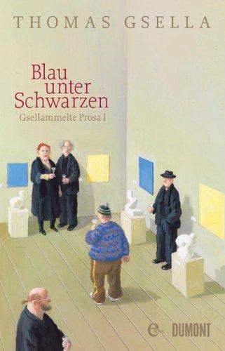 Blau unter Schwarzen: Gsellammelte Prosa I Thomas Gsella