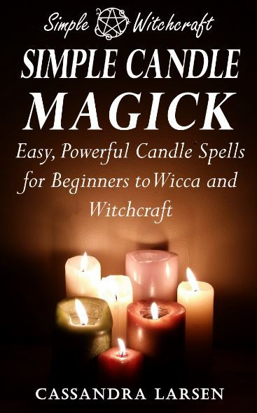Simple Candle Magick: Easy, Powerful Candle Spells for Beginners to Wicca and Witchcraft (Simple Witchcraft, #2)  by  Cassandra Larsen