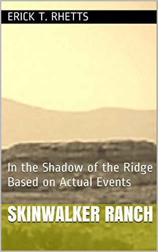 Skinwalker Ranch: In the Shadow of the Ridge Based on Actual Events  by  ERICK T. RHETTS
