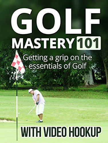 Golf Mastery 101 - With Video Hook Up. How to lower your score and enjoy the game more. Grip, Posture, Mechanics of a Good Swing, Death Movements, Driver Tips, Bunker Shots and a lot more. Tyler Capper