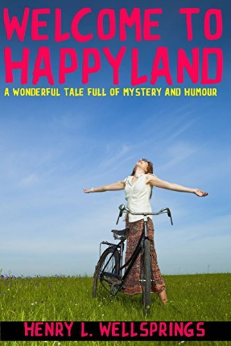 Welcome to Happyland Henry L. Wellsprings