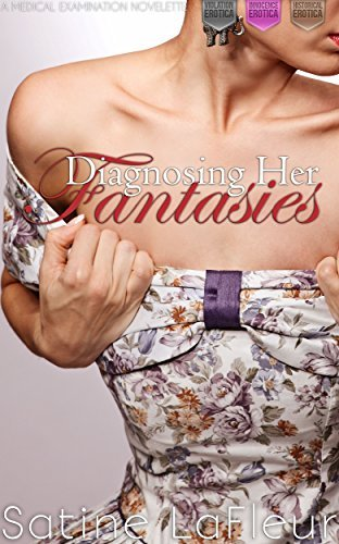 Diagnosing Her Fantasies: A Medical Examination Novelette (Violation Innocence Historical Erotica)  by  Satine LaFleur