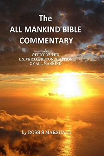 The All Mankind Bible Commentary (Universal Reconciliation Book 1)  by  Ross Marshall