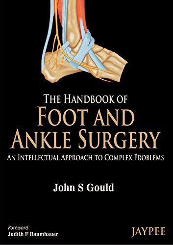 The Handbook of Foot and Ankle Surgery: An Intellectual Approach to Complex Problems  by  John S Gould