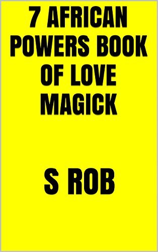 7 African Powers book of Love Magick  by  S Rob