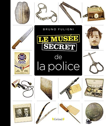 Musée secret de la police  by  Bruno Fuligni