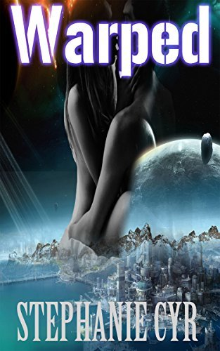 SCIFI ROMANCE: Warped (Sci-Fi Romance) Stephanie Cyr