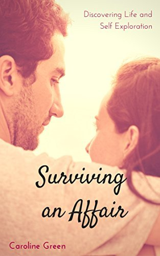 Surviving an Affair: Discovering Life and Self Exploration Caroline Green