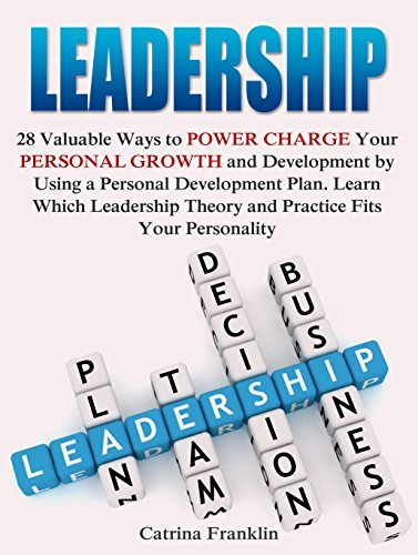 Leadership: 28 Valuable Ways to POWER CHARGE Your Personal Growth and Development Using a Personal Development Plan. Learn Which Leadership Theory and ... leadership styles, self improvement) by Catrina Franklin
